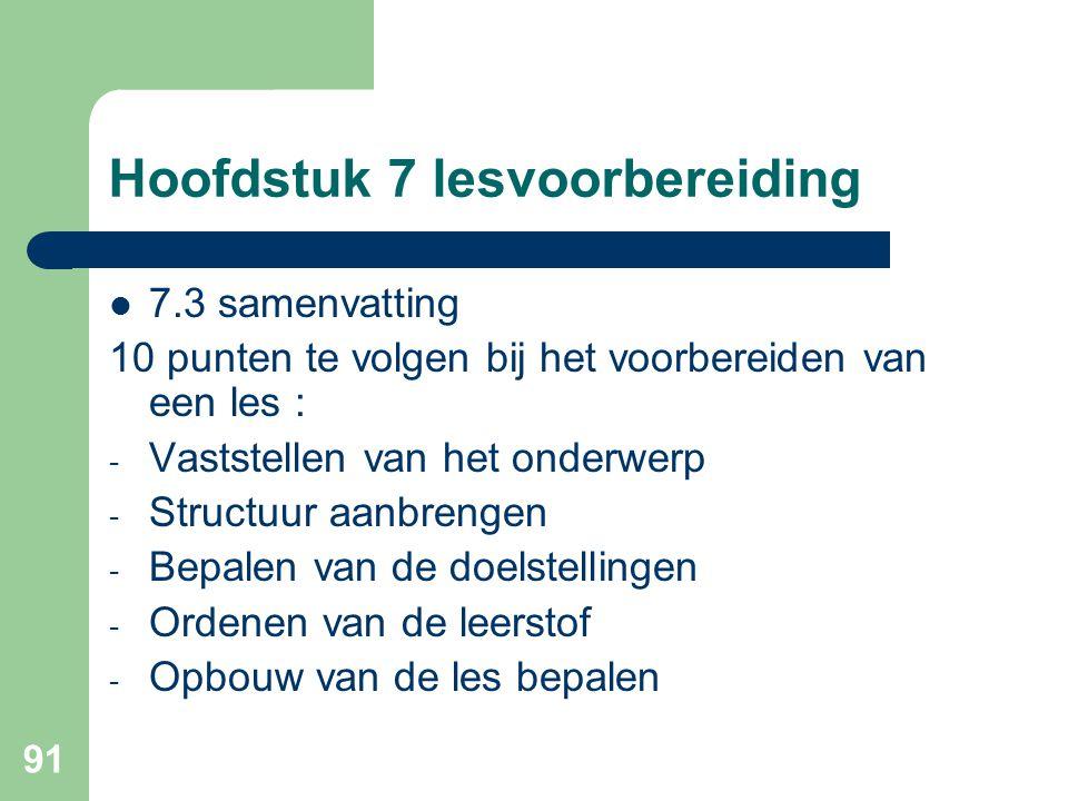 91 Hoofdstuk 7 lesvoorbereiding 7.3 samenvatting 10 punten te volgen bij het voorbereiden van een les : - Vaststellen van het onderwerp - Structuur aa