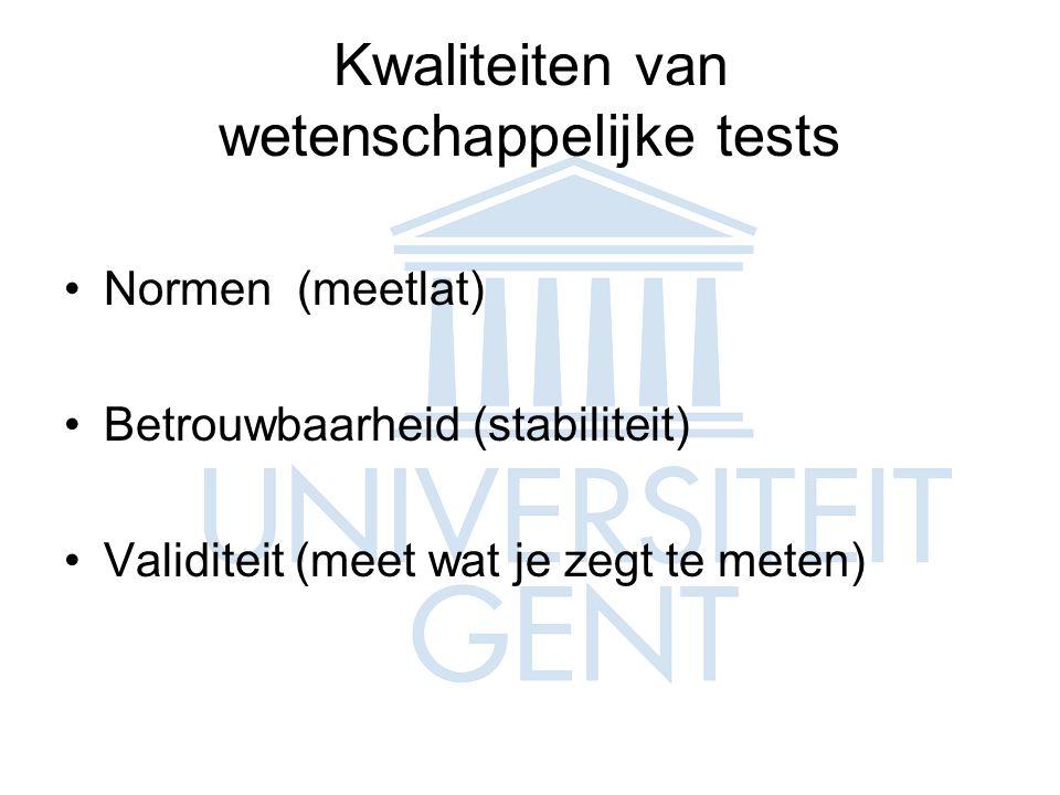 Kwaliteiten van wetenschappelijke tests Normen (meetlat) Betrouwbaarheid (stabiliteit) Validiteit (meet wat je zegt te meten)