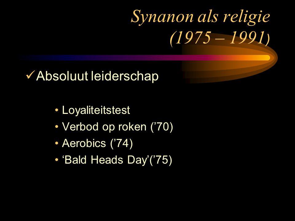 Synanon als religie (1975 – 1991 ) Absoluut leiderschap Loyaliteitstest Verbod op roken ('70) Aerobics ('74) 'Bald Heads Day'('75)