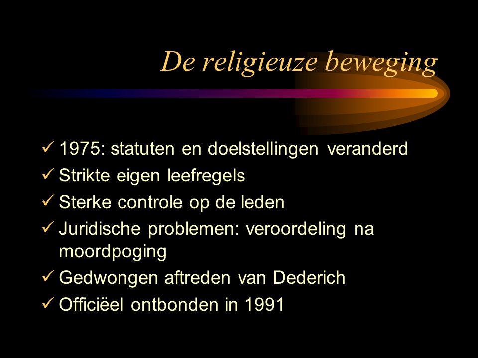 De religieuze beweging 1975: statuten en doelstellingen veranderd Strikte eigen leefregels Sterke controle op de leden Juridische problemen: veroordeling na moordpoging Gedwongen aftreden van Dederich Officiëel ontbonden in 1991