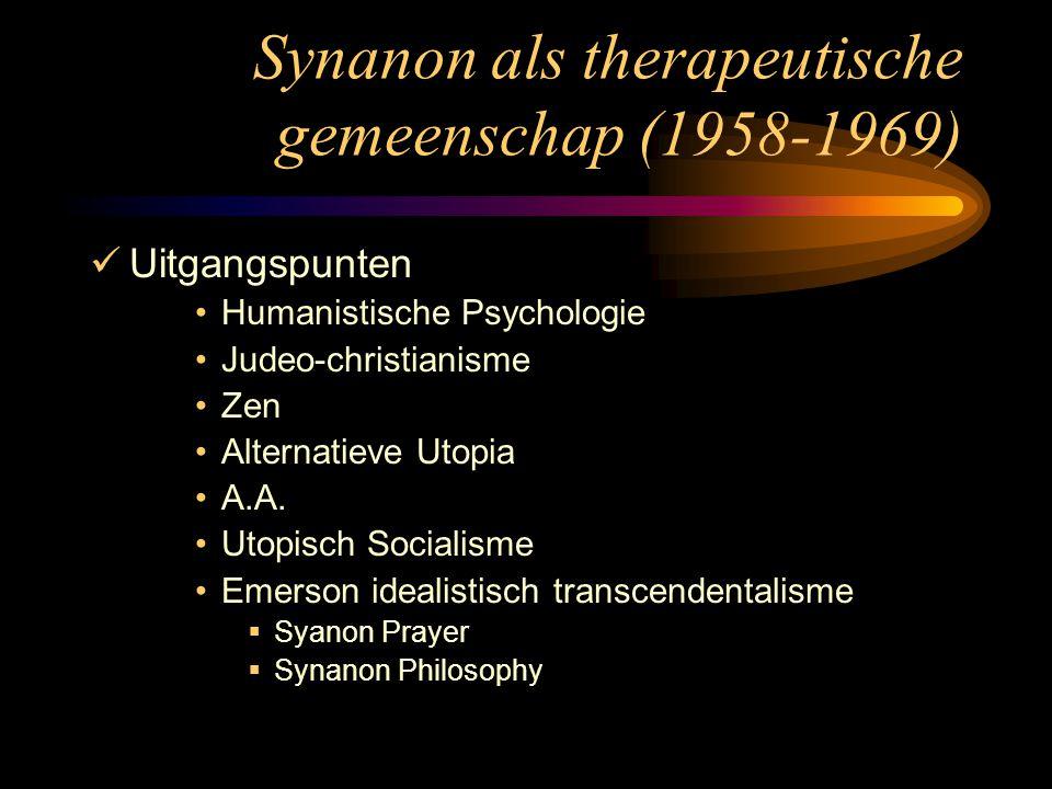Synanon als therapeutische gemeenschap (1958-1969) Uitgangspunten Humanistische Psychologie Judeo-christianisme Zen Alternatieve Utopia A.A.