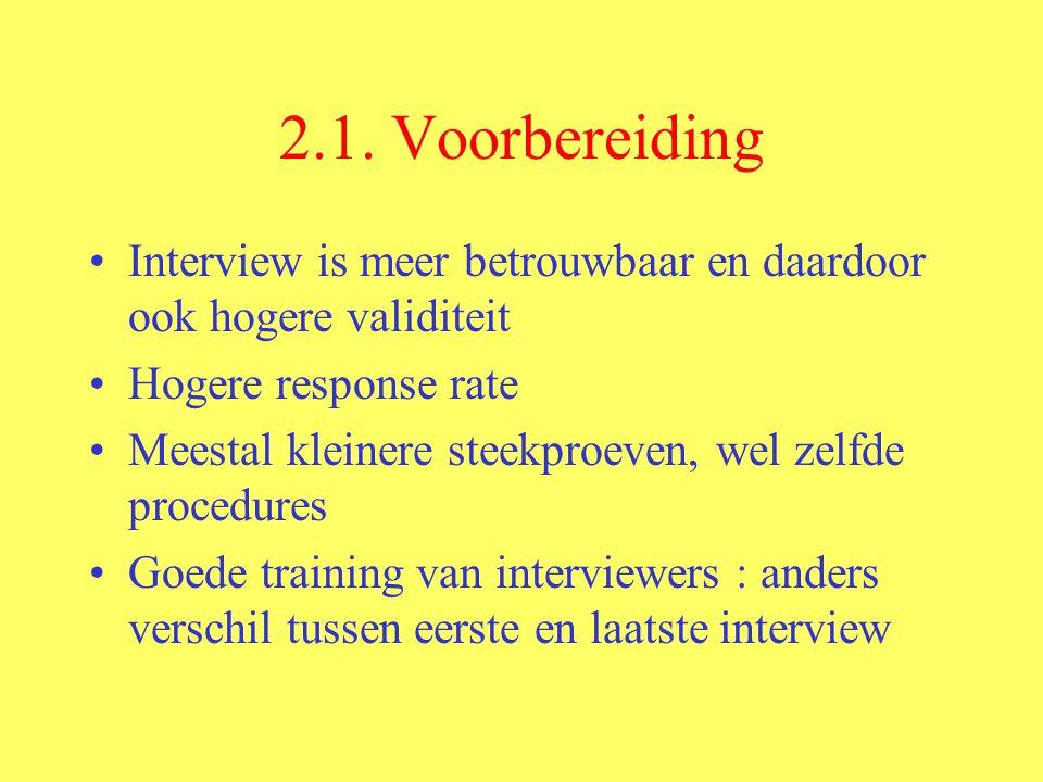 2.1. Voorbereiding Interview is meer betrouwbaar en daardoor ook hogere validiteit Hogere response rate Meestal kleinere steekproeven, wel zelfde proc