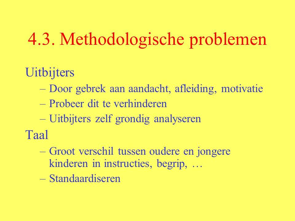 4.3. Methodologische problemen Uitbijters –Door gebrek aan aandacht, afleiding, motivatie –Probeer dit te verhinderen –Uitbijters zelf grondig analyse