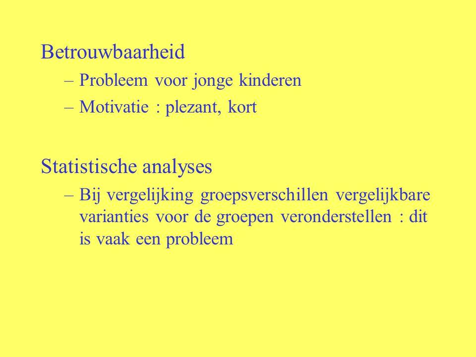 Betrouwbaarheid –Probleem voor jonge kinderen –Motivatie : plezant, kort Statistische analyses –Bij vergelijking groepsverschillen vergelijkbare varia