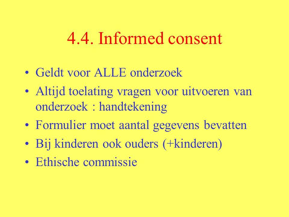 4.4. Informed consent Geldt voor ALLE onderzoek Altijd toelating vragen voor uitvoeren van onderzoek : handtekening Formulier moet aantal gegevens bev