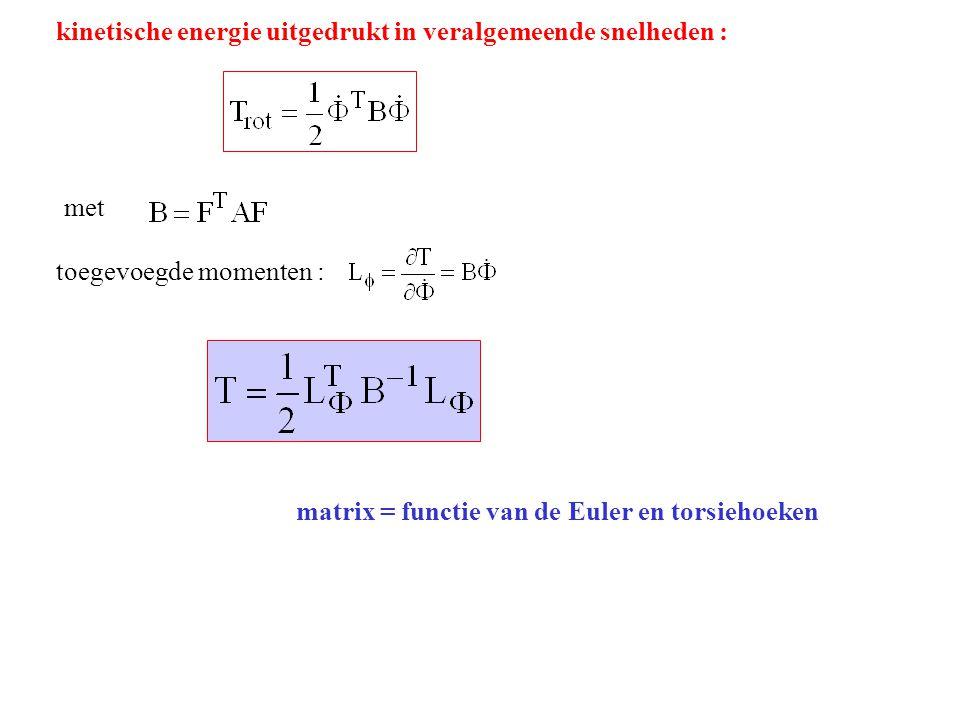 kinetische energie uitgedrukt in veralgemeende snelheden : met toegevoegde momenten : matrix = functie van de Euler en torsiehoeken