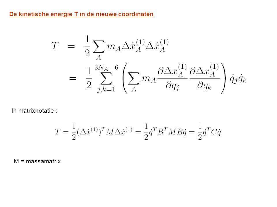 De kinetische energie T in de nieuwe coordinaten In matrixnotatie : M = massamatrix