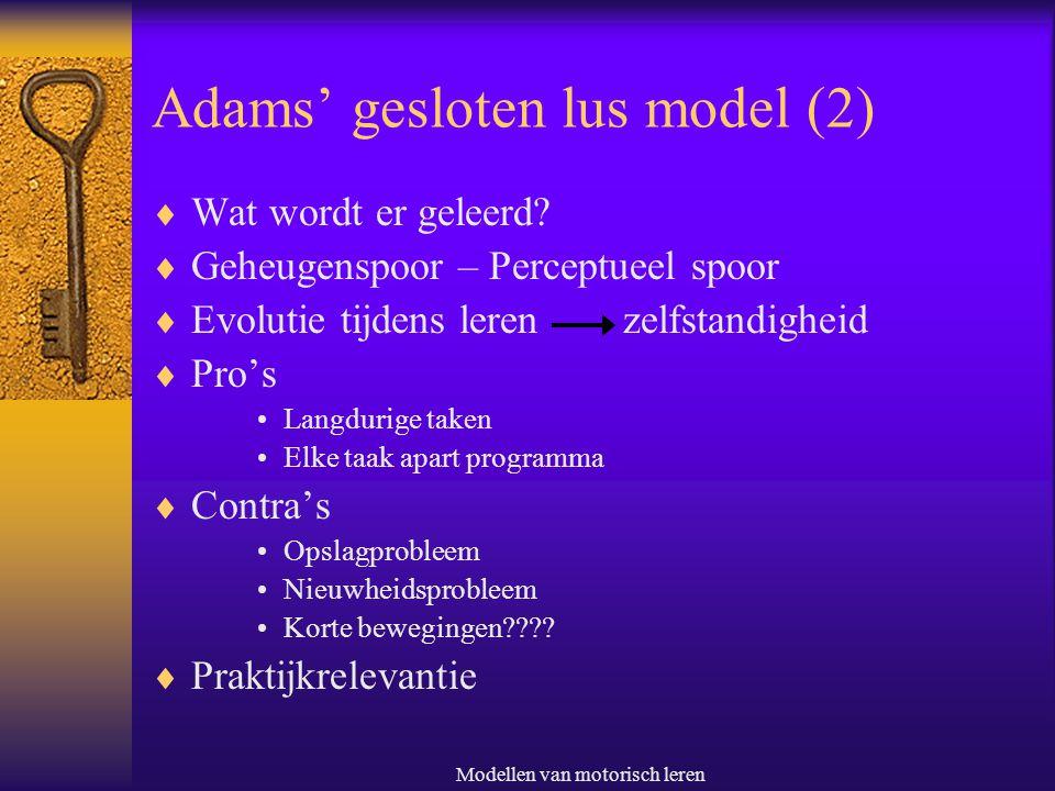 Modellen van motorisch leren Adams' gesloten lus model (2)  Wat wordt er geleerd?  Geheugenspoor – Perceptueel spoor  Evolutie tijdens leren zelfst