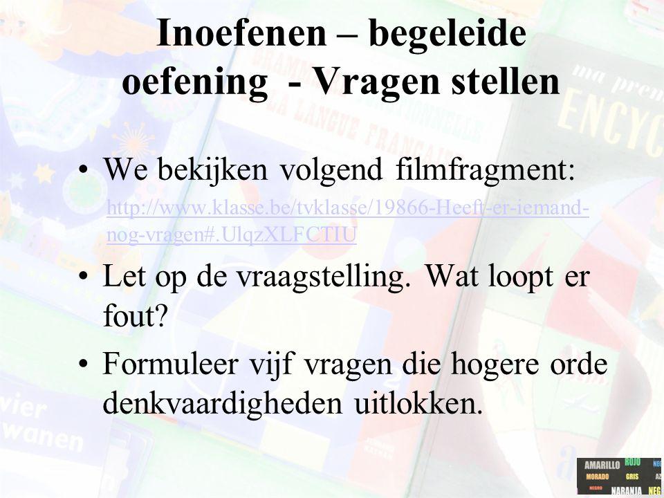 Inoefenen – begeleide oefening - Vragen stellen We bekijken volgend filmfragment: http://www.klasse.be/tvklasse/19866-Heeft-er-iemand- nog-vragen#.UlqzXLFCTIU Let op de vraagstelling.