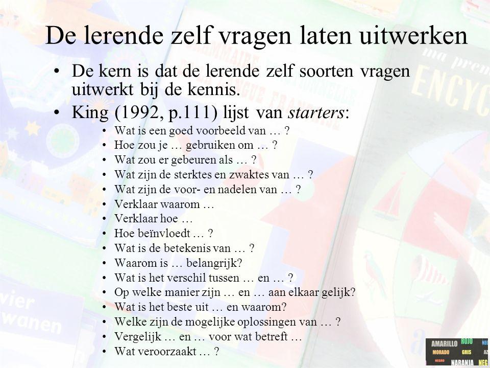 De lerende zelf vragen laten uitwerken De kern is dat de lerende zelf soorten vragen uitwerkt bij de kennis. King (1992, p.111) lijst van starters: Wa