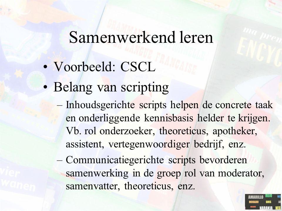 Samenwerkend leren Voorbeeld: CSCL Belang van scripting –Inhoudsgerichte scripts helpen de concrete taak en onderliggende kennisbasis helder te krijgen.