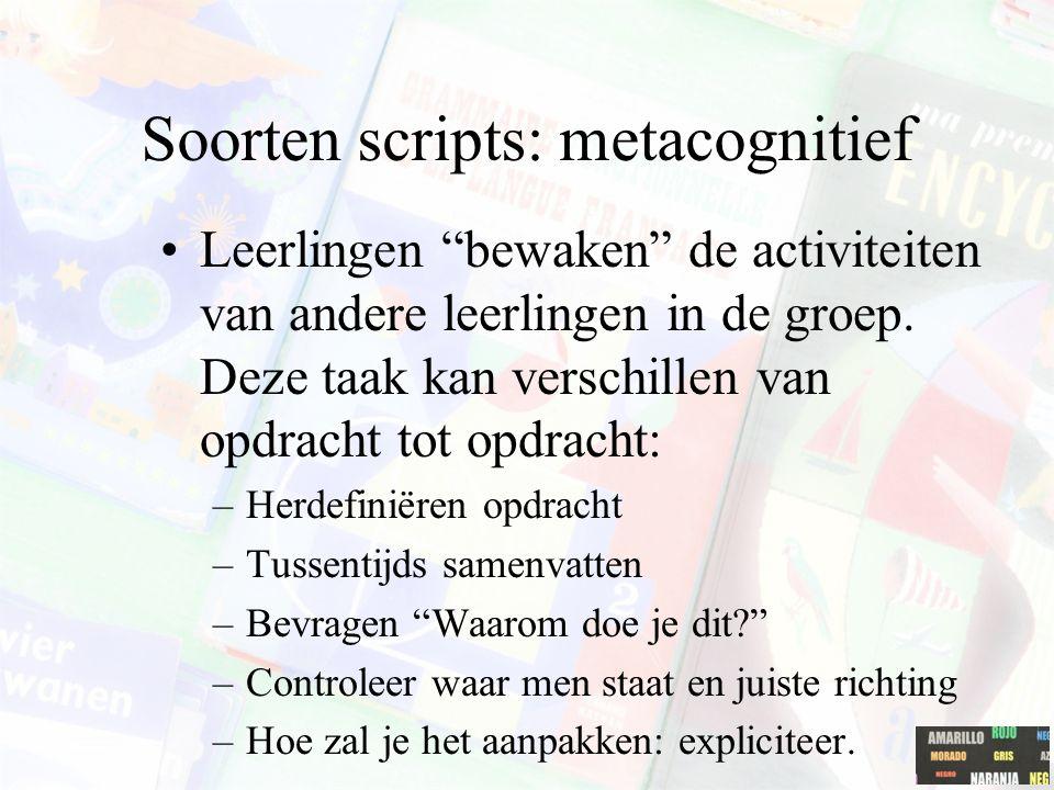 """Soorten scripts: metacognitief Leerlingen """"bewaken"""" de activiteiten van andere leerlingen in de groep. Deze taak kan verschillen van opdracht tot opdr"""