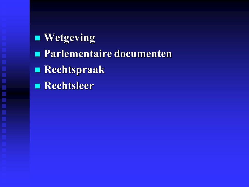 Wetgeving Wetgeving Parlementaire documenten Parlementaire documenten Rechtspraak Rechtspraak Rechtsleer Rechtsleer