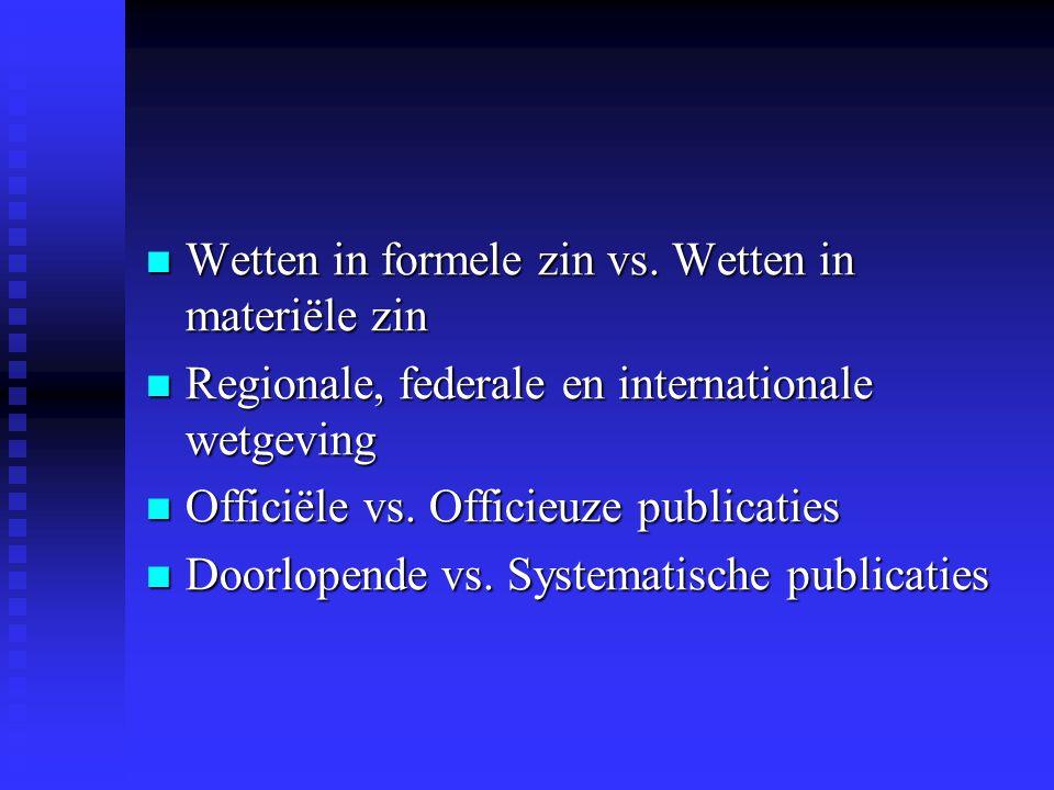 Wetten in formele zin vs. Wetten in materiële zin Wetten in formele zin vs.