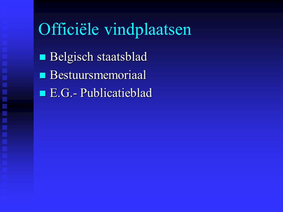 Officiële vindplaatsen Belgisch staatsblad Belgisch staatsblad Bestuursmemoriaal Bestuursmemoriaal E.G.- Publicatieblad E.G.- Publicatieblad