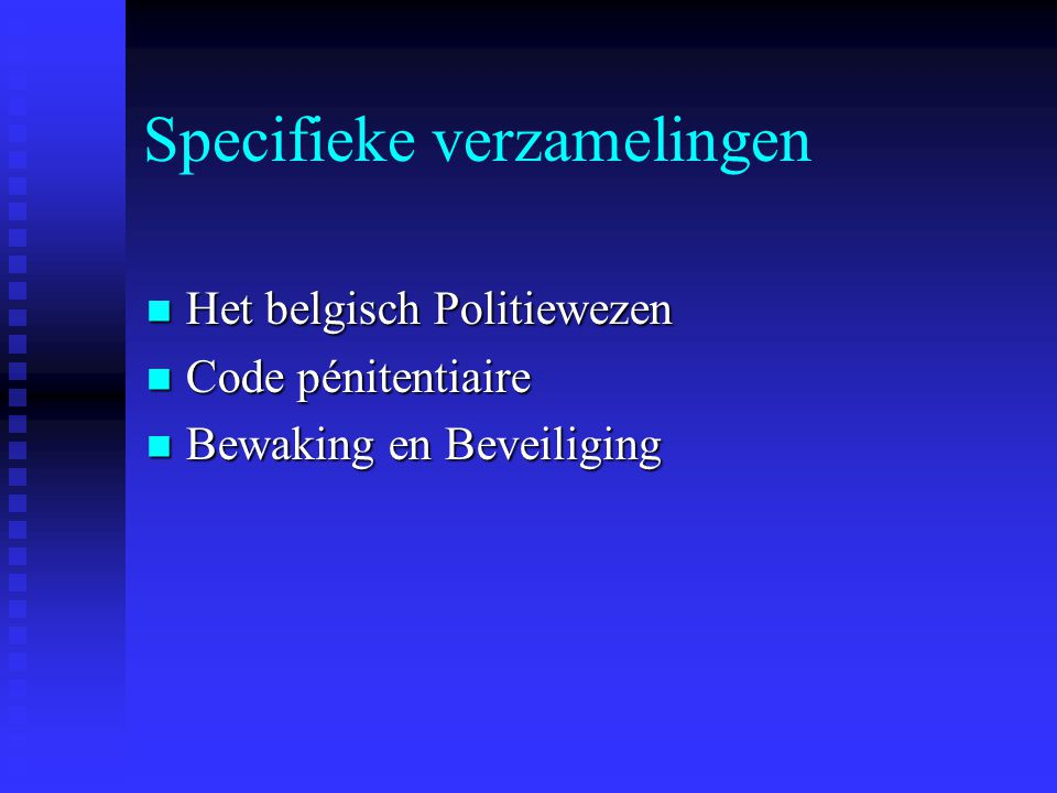 Specifieke verzamelingen Het belgisch Politiewezen Het belgisch Politiewezen Code pénitentiaire Code pénitentiaire Bewaking en Beveiliging Bewaking en Beveiliging
