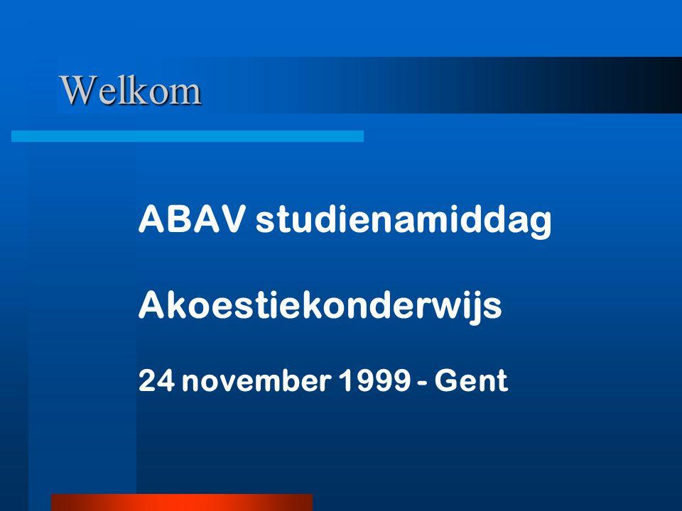 Welkom ABAV studienamiddag Akoestiekonderwijs 24 november 1999 - Gent