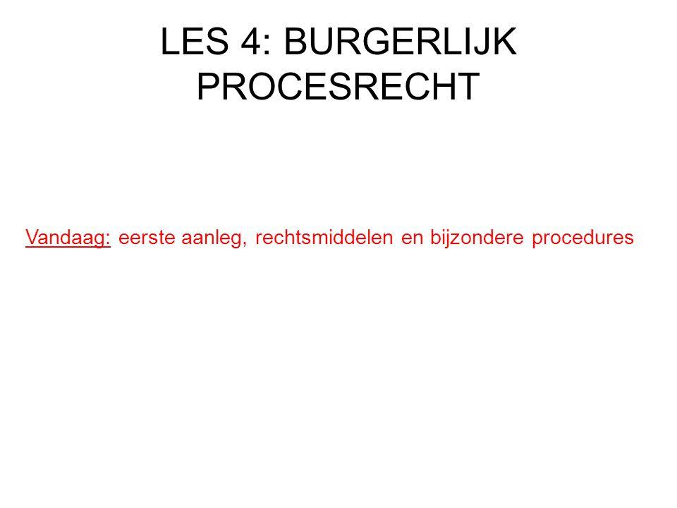 LES 4: BURGERLIJK PROCESRECHT Vandaag: eerste aanleg, rechtsmiddelen en bijzondere procedures