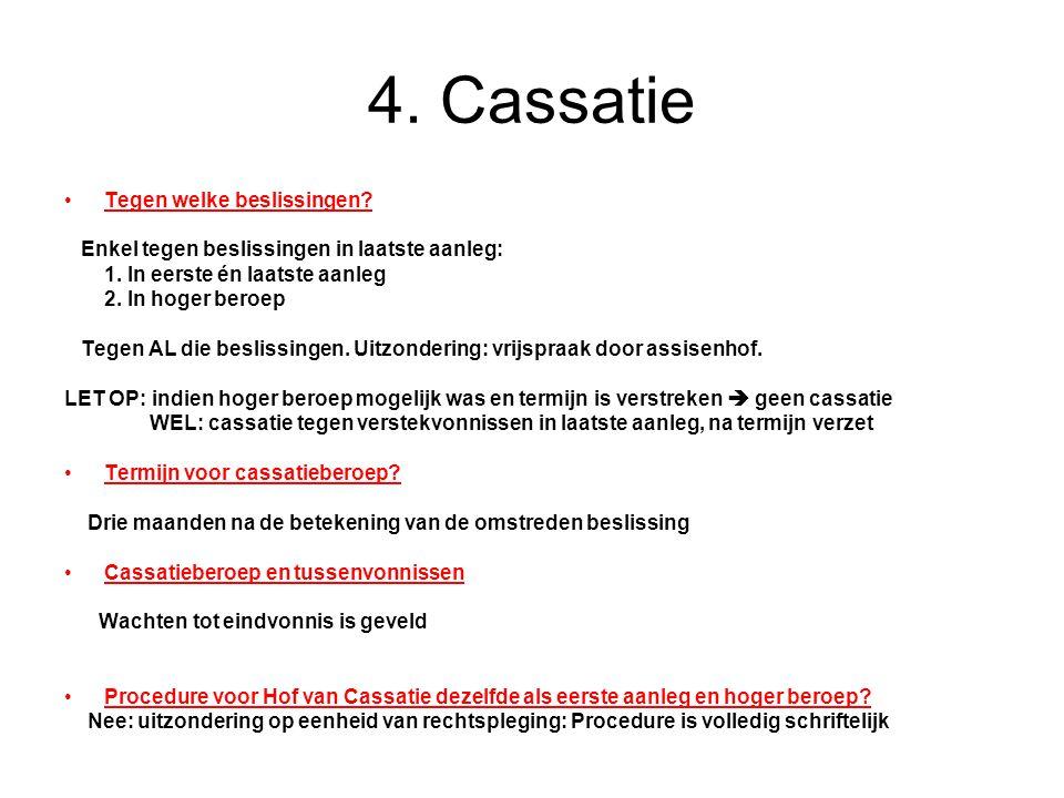 4.Cassatie Tegen welke beslissingen. Enkel tegen beslissingen in laatste aanleg: 1.