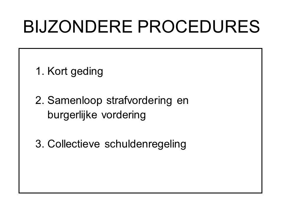 BIJZONDERE PROCEDURES 1.Kort geding 2. Samenloop strafvordering en burgerlijke vordering 3.