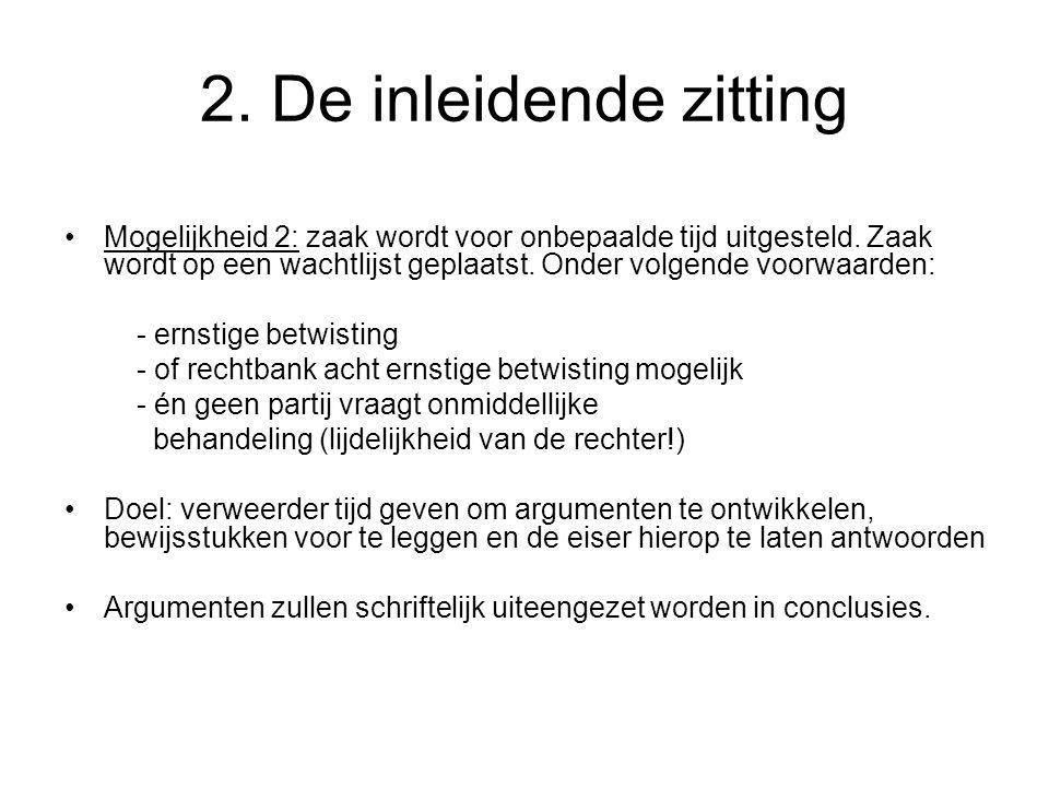 2.De inleidende zitting Mogelijkheid 2: zaak wordt voor onbepaalde tijd uitgesteld.