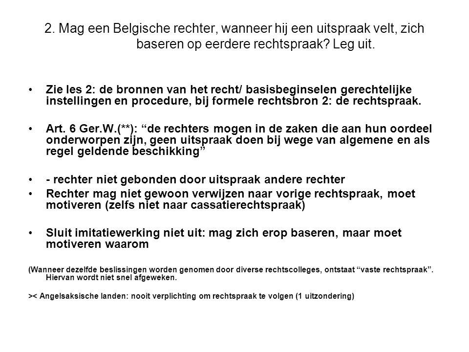 2.Mag een Belgische rechter, wanneer hij een uitspraak velt, zich baseren op eerdere rechtspraak.