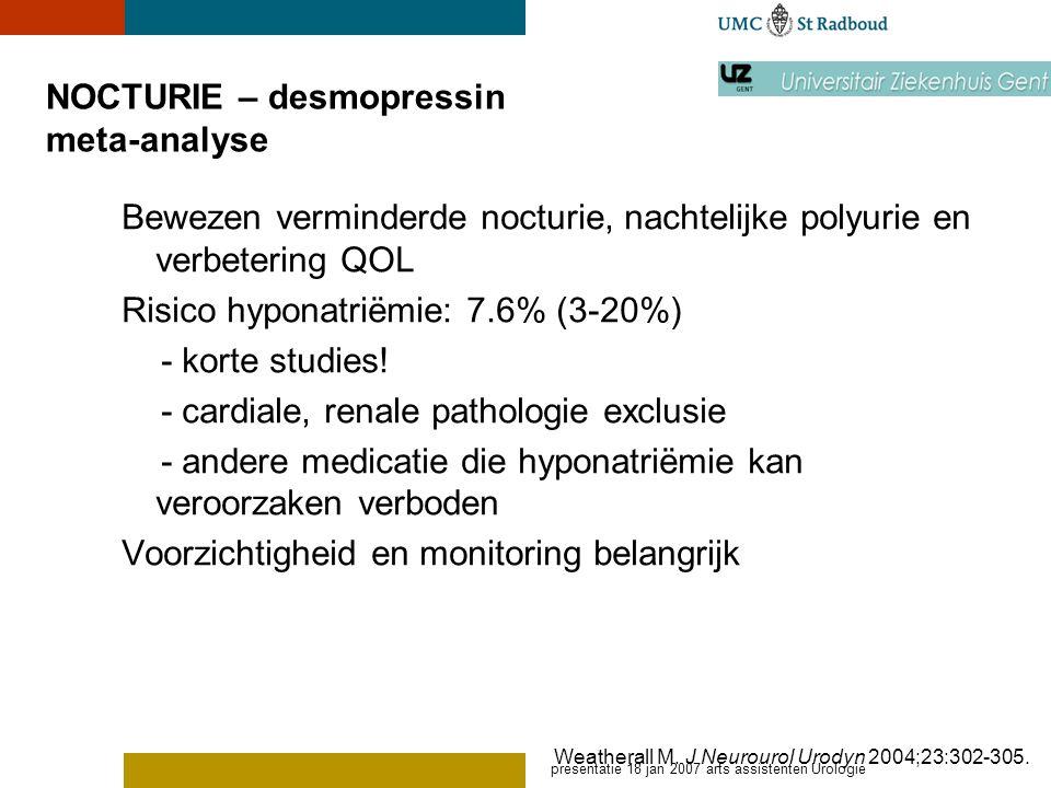 presentatie 18 jan 2007 arts assistenten Urologie NOCTURIE – desmopressin meta-analyse Bewezen verminderde nocturie, nachtelijke polyurie en verbeteri