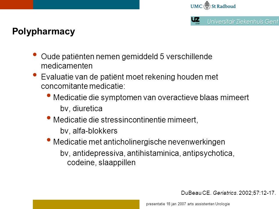 presentatie 18 jan 2007 arts assistenten Urologie Polypharmacy Oude patiënten nemen gemiddeld 5 verschillende medicamenten Evaluatie van de patiënt mo