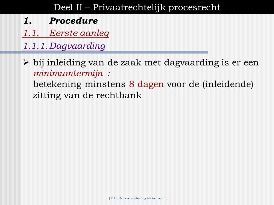 [ K.U. Brussel - inleiding tot het recht ] 1.Procedure Deel II – Privaatrechtelijk procesrecht 1.1.Eerste aanleg 1.1.1.Dagvaarding  dagvaarding :bete
