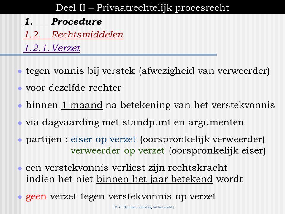 [ K.U. Brussel - inleiding tot het recht ] 1.Procedure Deel II – Privaatrechtelijk procesrecht 1.2.Rechtsmiddelen rechtsmiddelen kunnen niet (meer) aa