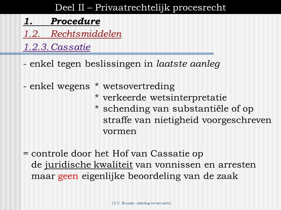 [ K.U. Brussel - inleiding tot het recht ] 1.Procedure Deel II – Privaatrechtelijk procesrecht 1.2.Rechtsmiddelen 1.2.2.Hoger beroep ● kan onmiddellij
