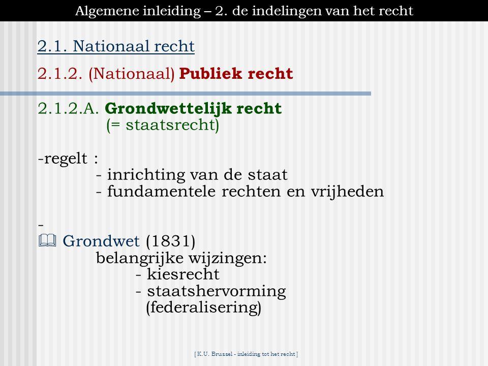 [ K.U. Brussel - inleiding tot het recht ] Algemene inleiding – 2. de indelingen van het recht 2.1. Nationaal recht 2.1.2. (Nationaal) Publiek recht -