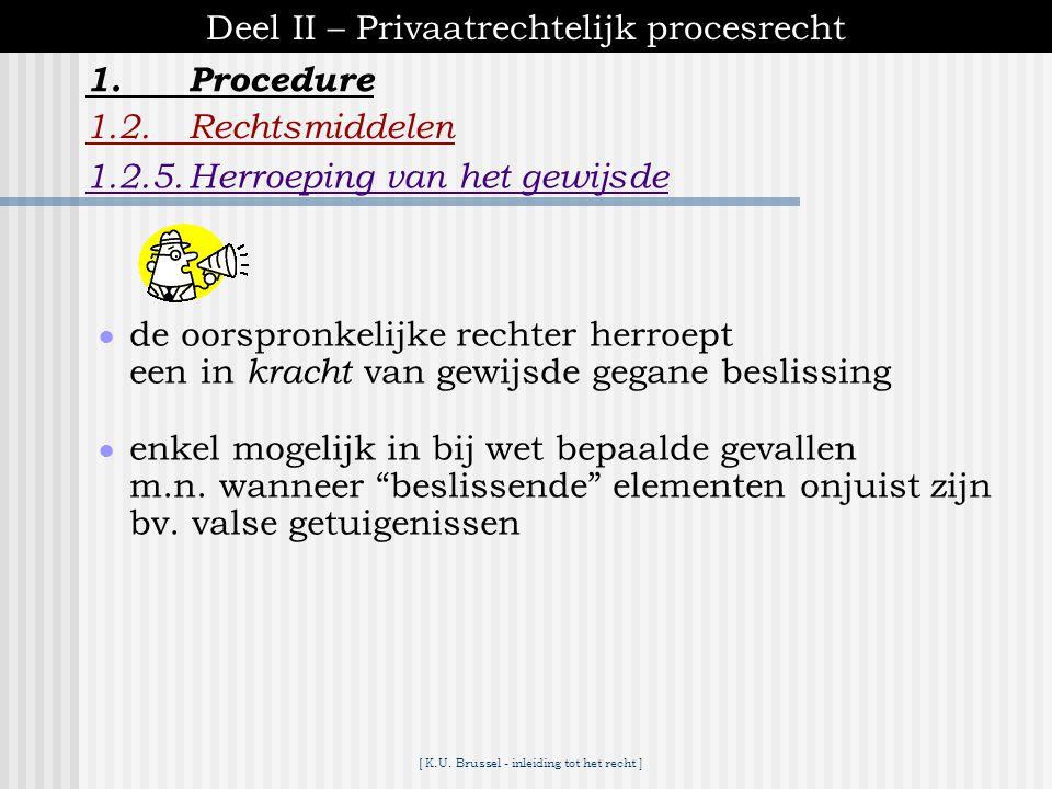 [ K.U. Brussel - inleiding tot het recht ] 1.Procedure Deel II – Privaatrechtelijk procesrecht 1.2.Rechtsmiddelen 1.2.4.Derdenverzet ● iemand die geen