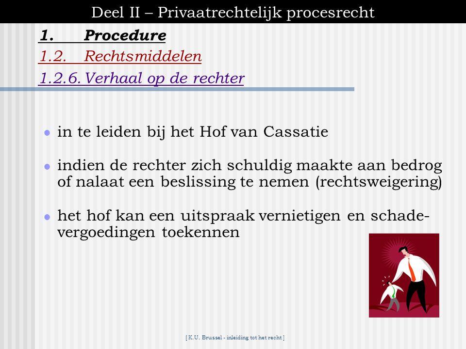 [ K.U. Brussel - inleiding tot het recht ] 1.Procedure Deel II – Privaatrechtelijk procesrecht 1.2.Rechtsmiddelen 1.2.5.Herroeping van het gewijsde ●