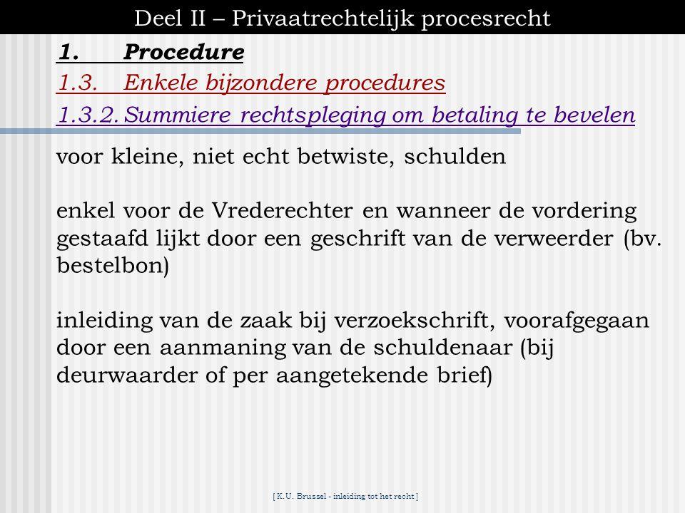 [ K.U. Brussel - inleiding tot het recht ] 1.Procedure Deel II – Privaatrechtelijk procesrecht 1.3.Enkele bijzondere procedures 1.3.1.Kort geding *voo