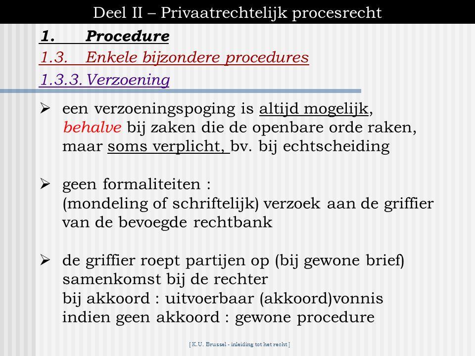 [ K.U. Brussel - inleiding tot het recht ] 1.Procedure Deel II – Privaatrechtelijk procesrecht 1.3.Enkele bijzondere procedures 1.3.2.Summiere rechtsp