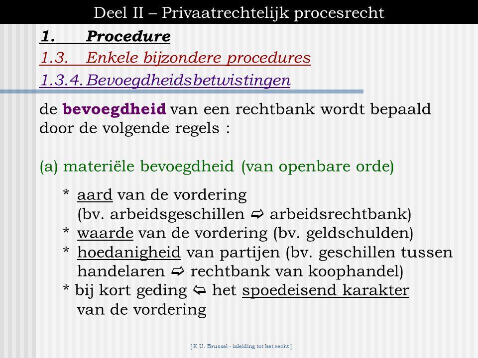 [ K.U. Brussel - inleiding tot het recht ] 1.Procedure Deel II – Privaatrechtelijk procesrecht 1.3.Enkele bijzondere procedures 1.3.3.Verzoening  een