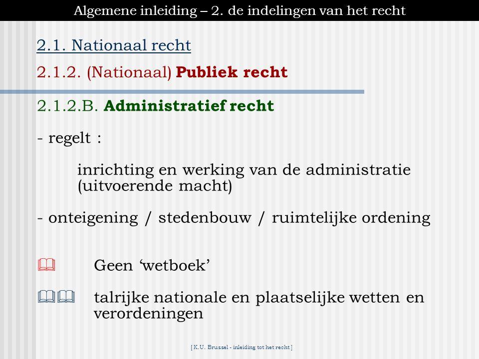 [ K.U. Brussel - inleiding tot het recht ] Algemene inleiding – 2. de indelingen van het recht 2.1. Nationaal recht 2.1.2. (Nationaal) Publiek recht 2