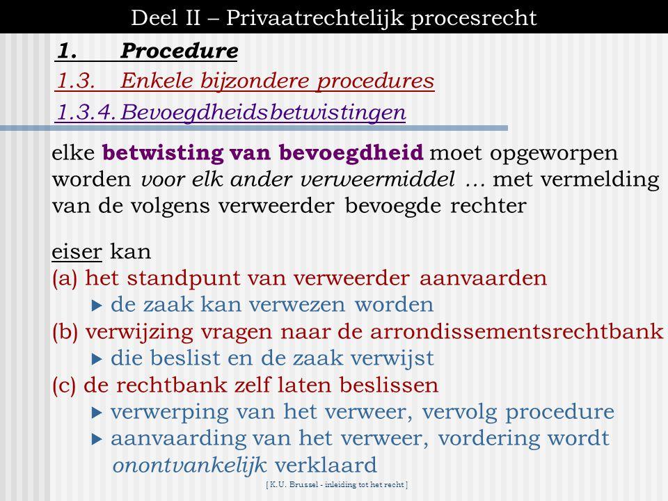 [ K.U. Brussel - inleiding tot het recht ] 1.Procedure Deel II – Privaatrechtelijk procesrecht 1.3.Enkele bijzondere procedures 1.3.4.Bevoegdheidsbetw