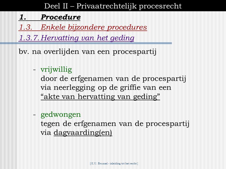[ K.U. Brussel - inleiding tot het recht ] 1.Procedure Deel II – Privaatrechtelijk procesrecht 1.3.Enkele bijzondere procedures 1.3.6.Tussenkomst een