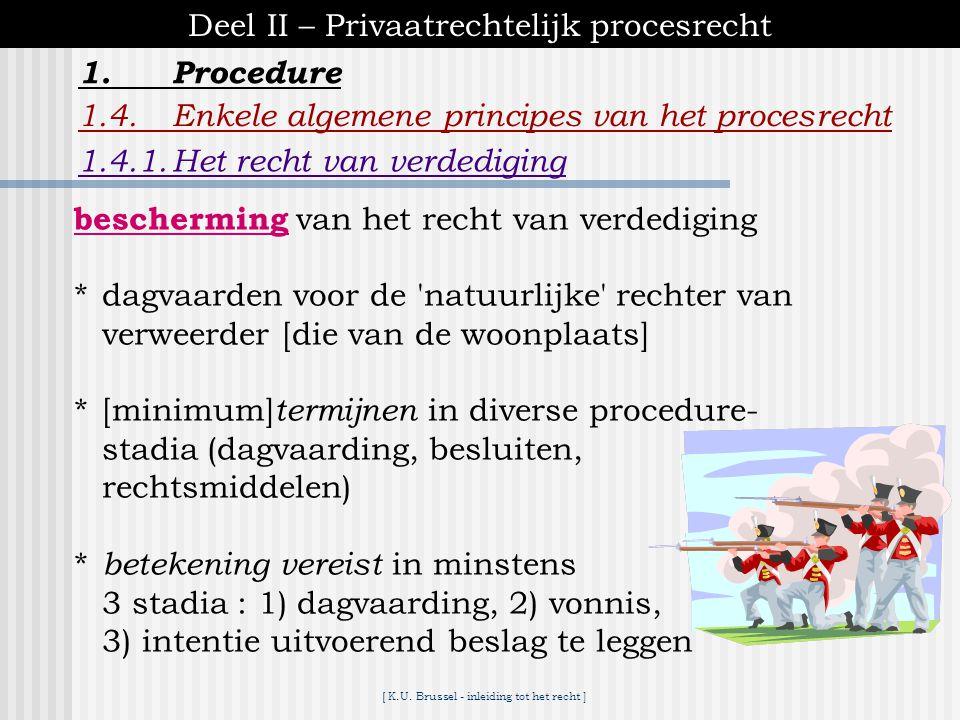 [ K.U. Brussel - inleiding tot het recht ] 1.Procedure Deel II – Privaatrechtelijk procesrecht Reeds behandelde hoofdstukken : 1.1.Eerste aanleg 1.2.R