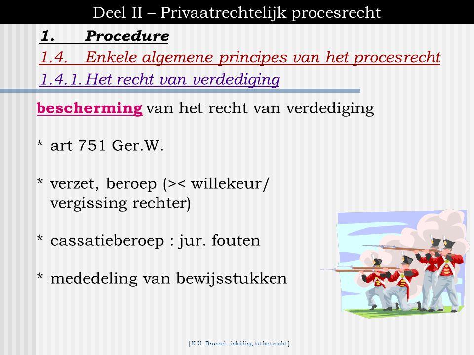 [ K.U. Brussel - inleiding tot het recht ] 1.Procedure Deel II – Privaatrechtelijk procesrecht 1.4.Enkele algemene principes van het procesrecht 1.4.1
