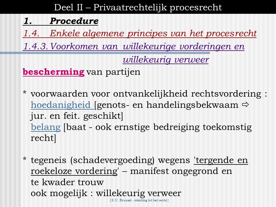 [ K.U. Brussel - inleiding tot het recht ] 1.Procedure Deel II – Privaatrechtelijk procesrecht 1.4.Enkele algemene principes van het procesrecht 1.4.2
