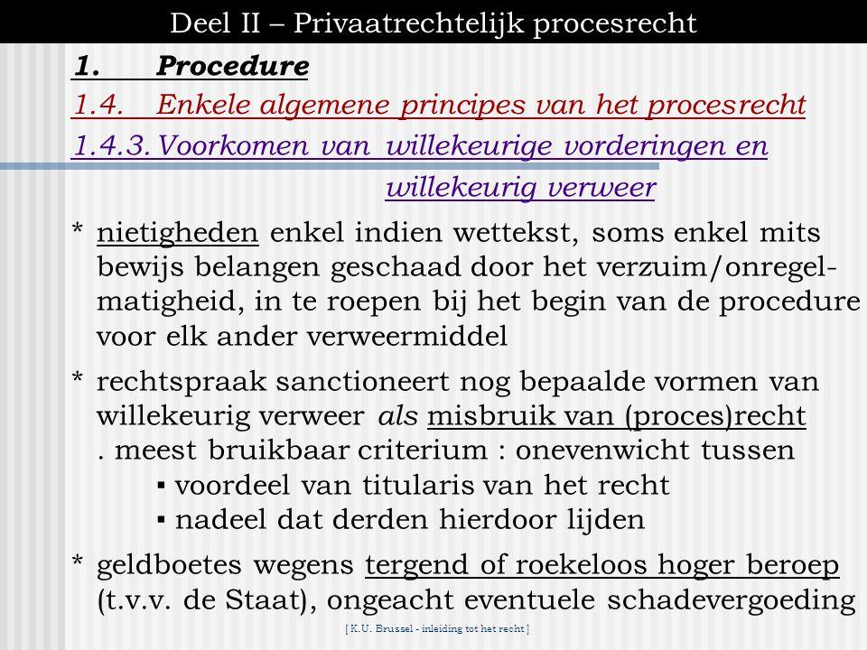 [ K.U. Brussel - inleiding tot het recht ] 1.Procedure Deel II – Privaatrechtelijk procesrecht 1.4.Enkele algemene principes van het procesrecht 1.4.3