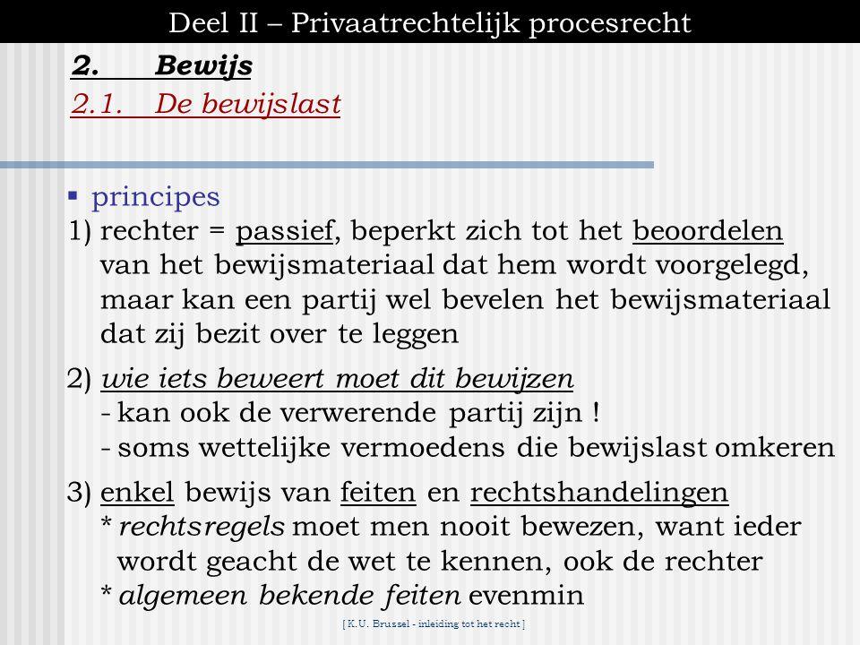 [ K.U. Brussel - inleiding tot het recht ] 2.Bewijs Deel II – Privaatrechtelijk procesrecht 2.1.De bewijslast  bij betwisting, moet men het bewijs le