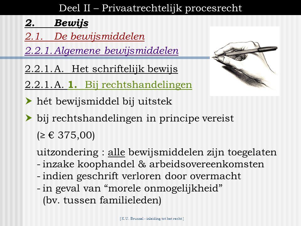 [ K.U. Brussel - inleiding tot het recht ] 2.Bewijs Deel II – Privaatrechtelijk procesrecht 2.1.De bewijsmiddelen onderscheid algemene bewijsmiddelen