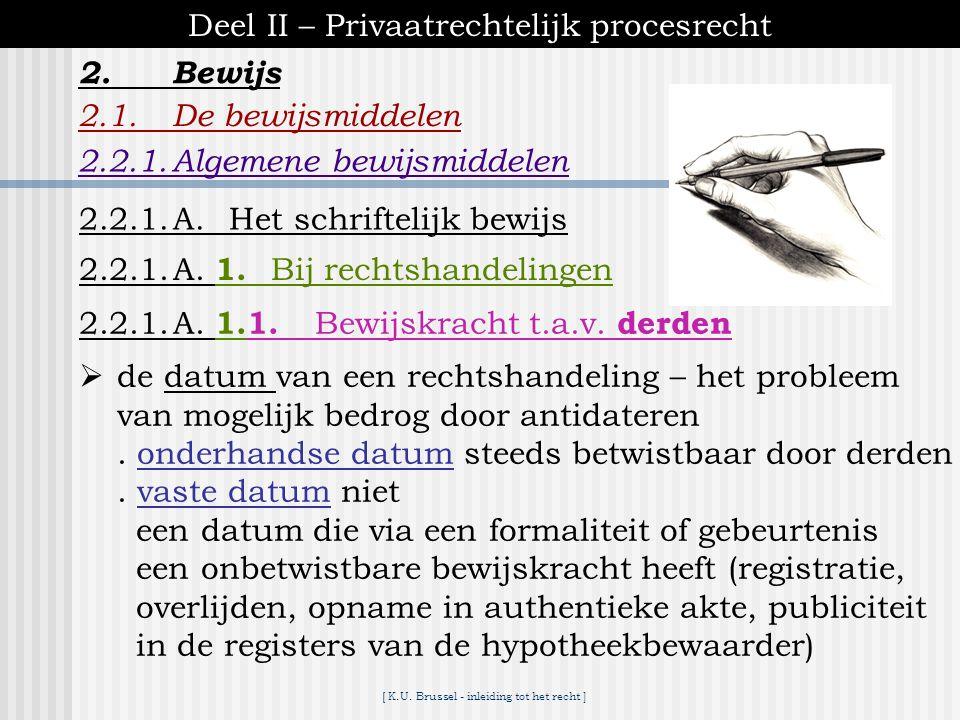 [ K.U. Brussel - inleiding tot het recht ] 2.Bewijs Deel II – Privaatrechtelijk procesrecht 2.1.De bewijsmiddelen 2.2.1.Algemene bewijsmiddelen 2.2.1.