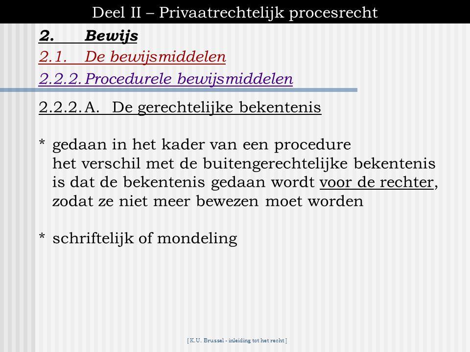 [ K.U. Brussel - inleiding tot het recht ] 2.Bewijs Deel II – Privaatrechtelijk procesrecht 2.1.De bewijsmiddelen 2.2.2.Procedurele bewijsmiddelen  b