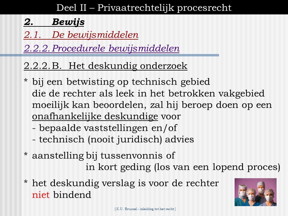 [ K.U. Brussel - inleiding tot het recht ] 2.Bewijs Deel II – Privaatrechtelijk procesrecht 2.1.De bewijsmiddelen 2.2.2.Procedurele bewijsmiddelen 2.2