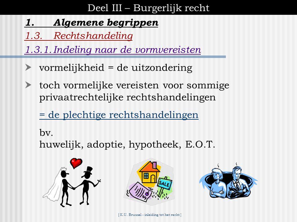 [ K.U. Brussel - inleiding tot het recht ] Deel III – Burgerlijk recht 1.Algemene begrippen 1.3.Rechtshandeling 1.3.1.Indeling naar de rechtsgevolgen